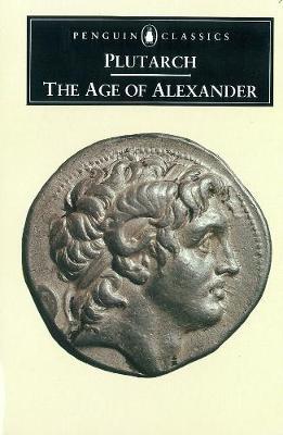 The age of Alexander : nine Greek lives - Plutarch, and Scott-Kilvert, Ian
