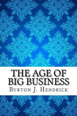 The Age of Big Business - Hendrick, Burton J