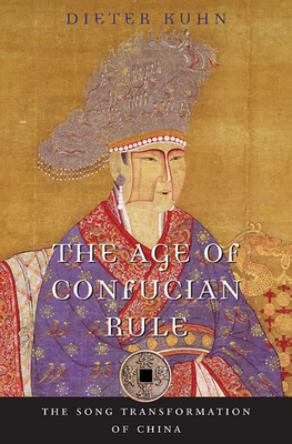 The Age of Confucian Rule: The Song Transformation of China - Kuhn, Dieter, and Brook, Timothy (General editor)