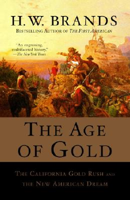 The Age of Gold: The California Gold Rush and the New American Dream - Brands, H W