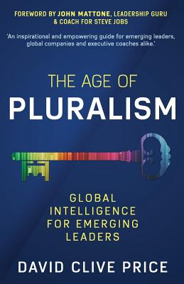 The Age of Pluralism: Global Intelligence for Emerging Leaders - Price, David Clive