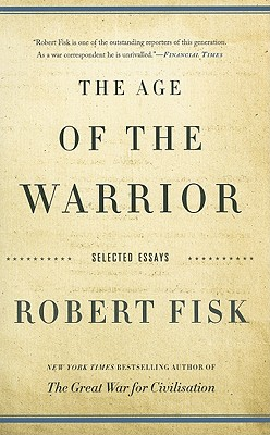 The Age of the Warrior: Selected Essays - Fisk, Robert