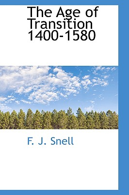 The Age of Transition 1400-1580 - Snell, F J