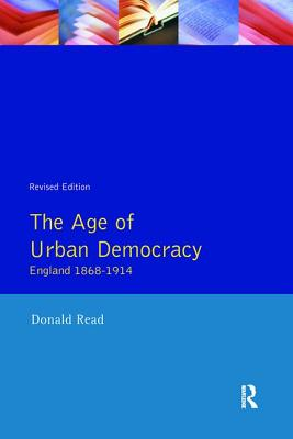 The Age of Urban Democracy: England 1868 - 1914 - Read, Donald