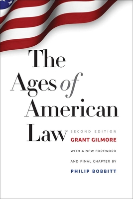 The Ages of American Law - Gilmore, Grant, and Bobbitt, Philip (Foreword by)