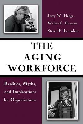 The Aging Workforce: Realities, Myths, and Implications for Organizations - Hedge, Jerry W