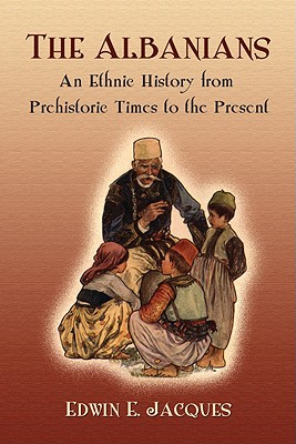 The Albanians: An Ethnic History from Prehistoric Times to the Present - Jacques, Edwin E