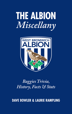 The Albion Miscellany (West Bromwich Albion FC): Baggies Trivia, History, Facts & Stats - Bowler, Dave, and Rampling, Laurie