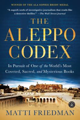 The Aleppo Codex: In Pursuit of One of the World's Most Coveted, Sacred, and Mysterious Books - Friedman, Matti