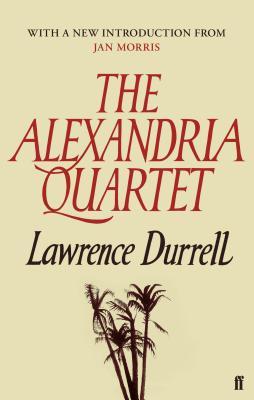The Alexandria Quartet: Justine, Balthazar, Mountolive, Clea - Durrell, Lawrence