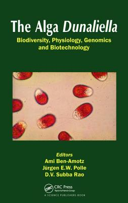 The Alga Dunaliella: Biodiversity, Physiology, Genomics and Biotechnology - Ben-Amotz, Ami (Editor)