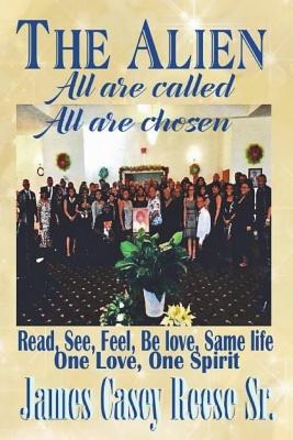 The Alien: All Are Called - All Are Chosen - Casey Reese Sr, James