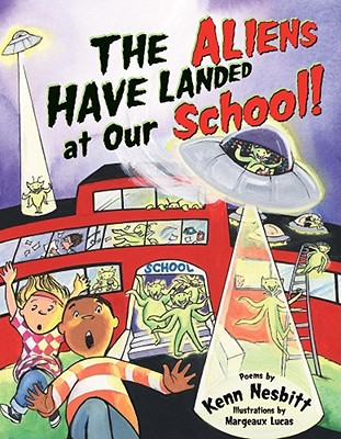 The Aliens Have Landed at Our School! - Nesbitt, Kenn, and Lucas, Margeaux (Illustrator)