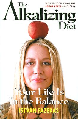 The Alkalizing Diet: Your Life Is in the Balance - Fazekas, Istvan