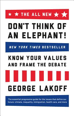 The ALL NEW Don't Think of an Elephant!: Know Your Values and Frame the Debate - Lakoff, George