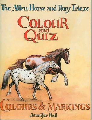 The Allen Horse and Pony Frieze Colour and Quiz: Colours & Markings - Bell, Jennifer