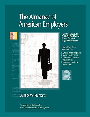 The Almanac of American Employers: The Only Guide to America's Hottest, Fastest-Growing Major Corporations - Plunkett, Jack W (Editor)