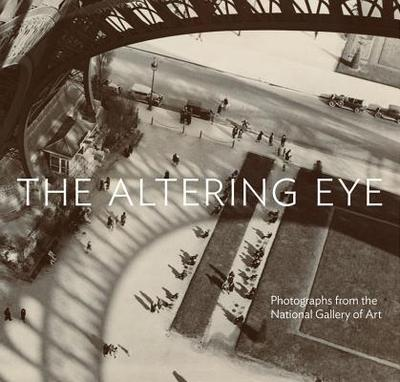 The Altering Eye: Photographs from the National Gallery of Art - Greenough, Sarah, and Kennel, Sarah, and Waggoner, Diane