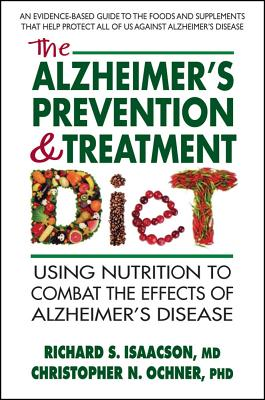 The Alzheimer's Prevention and Treatment Diet - Isaacson MD, Richard S, and Ochner Phd, Christopher N