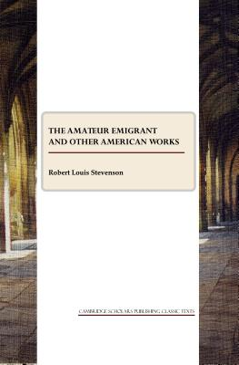 The Amateur Emigrant and Other American Works - Stevenson, Robert Louis