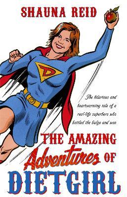 The Amazing Adventures of Dietgirl - Reid, Shauna
