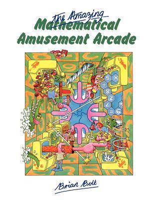 The Amazing Mathematical Amusement Arcade - Bolt, Brian