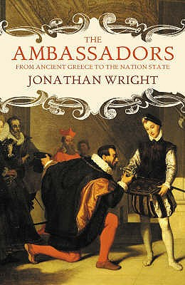 The Ambassadors: From Ancient Greece to the Nation State - Wright, Jonathan