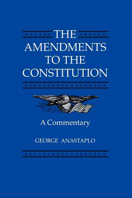 The Amendments to the Constitution: A Commentary - Anastaplo, George, Professor