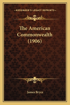 The American Commonwealth (1906) - Bryce, James