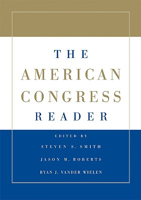 The American Congress Reader - Smith, Steven S, Dr., and Roberts, Jason M, and Vander Wielen, Ryan J