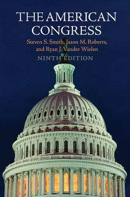 The American Congress - Smith, Steven S., and Roberts, Jason Matthew, and Vander Wielen, Ryan J.