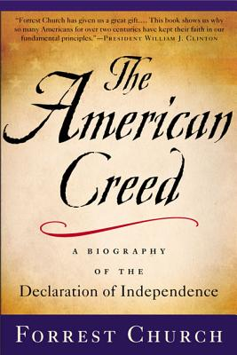 The American Creed: A Biography of the Declaration of Independence - Church, Forrest