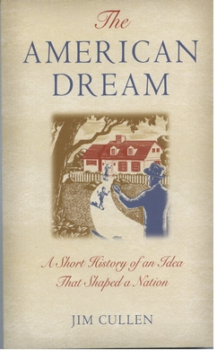 The American Dream: A Short History of an Idea That Shaped a Nation - Cullen, Jim