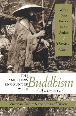 The American Encounter with Buddhism 1844-1912: Victorian Culture & the Limits of Dissent - Tweed, Thomas A, and Albanese, Catherine L, Ms. (Foreword by), and Stein, Stephen J (Foreword by)