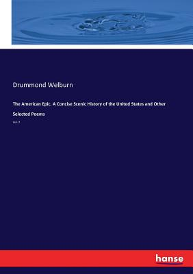 The American Epic. A Concise Scenic History of the United States and Other Selected Poems - Welburn, Drummond