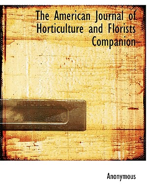 The American Journal of Horticulture and Florists Companion - Anonymous