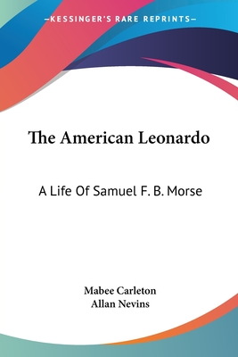 The American Leonardo: A Life of Samuel F. B. Morse - Carleton, Mabee, and Nevins, Allan (Introduction by)