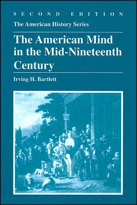 The American Mind in the Mid-Nineteenth Century - Bartlett, Irving H