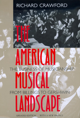 The American Musical Landscape: The Business of Musicianship from Billings to Gershwin, Updated with a New Preface - Crawford, Richard