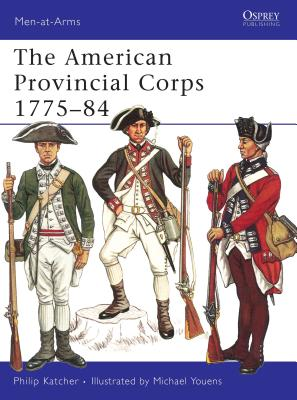 The American Provincial Corps 1775-84 - Katcher, Philip