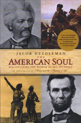 The American Soul: Rediscovering the Wisdom of the Founders - Needleman, Jacob