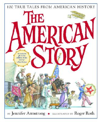 The American Story: 100 True Tales from American History - Armstrong, Jennifer