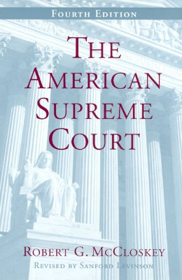 The American Supreme Court, Fourth Edition - McCloskey, Robert G
