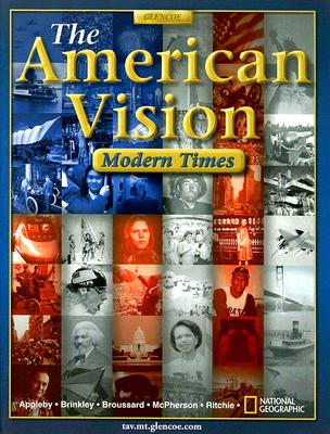 The American Vision: Modern Times - Appleby, Joyce, and Brinkley, Alan, and Broussard, Albert S, Prof.