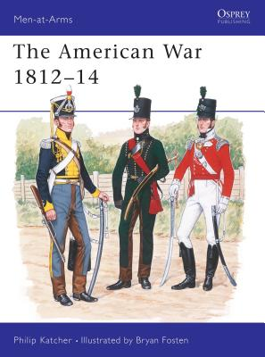 The American War 1812-14 - Katcher, Philip