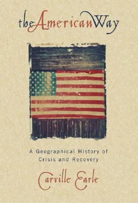 The American Way: A Geographical History of Crisis and Recovery - Earle, Carville