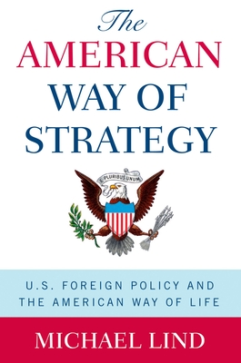 The American Way of Strategy - Lind, Michael, Professor