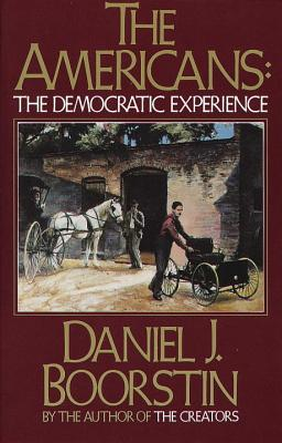 The Americans: The Democratic Experience - Boorstin, Daniel J