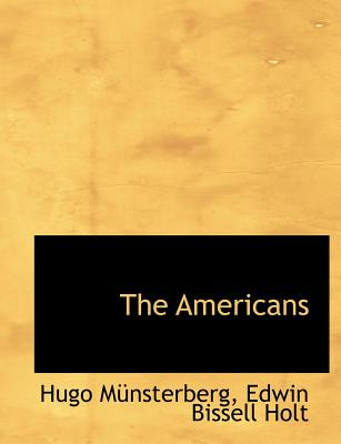The Americans - Mnsterberg, Hugo, and Holt, Edwin Bissell, and Munsterberg, Hugo