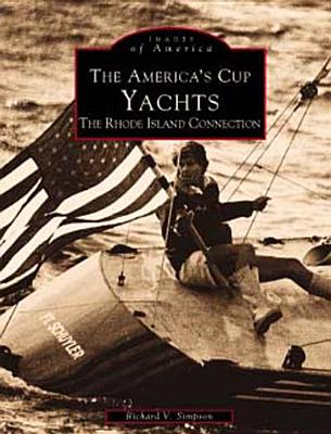 The America's Cup Yachts: The Rhode Island Connection - Simpson, Richard V